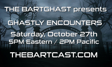 The BartCast Episode 11 – Ghastly Encounters